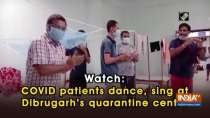 Watch: COVID patients dance, sing at Dibrugarh