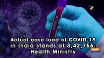 Actual case load of COVID-19 in India stands at 3,42,756: Health Ministry