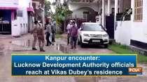 Kanpur encounter: Lucknow Development Authority officials reach at Vikas Dubey