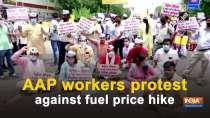 AAP workers protest against fuel price hike