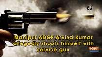 Manipur ADGP Arvind Kumar allegedly shoots himself with service gun