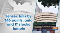 Sensex falls by 346 points, auto and IT stocks tumble