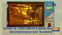 COVID-19: CSIO-AMESYS INDIA develops decontamination box