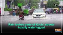 Rain lashes parts of Kochi, streets heavily waterlogged