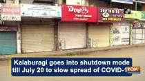 Kalaburagi goes into shutdown mode till July 20 to slow spread of COVID-19
