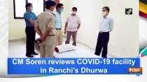 CM Soren reviews COVID-19 facility in Ranchi