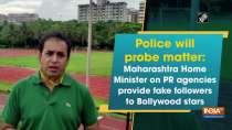 Police will probe matter: Maharashtra Home Minister on PR agencies provide fake followers to Bollywood stars