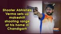 Shooter Abhishek Verma sets up makeshift shooting range at his home in Chandigarh