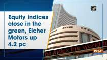 Equity indices close in the green, Eicher Motors up 4.2 pc