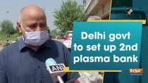 Delhi govt to set up 2nd plasma bank