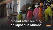 5 dead after building collapsed in Mumbai