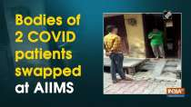 Bodies of 2 COVID patients swapped at AIIMS