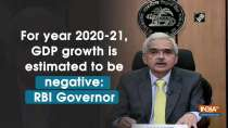 For year 2020-21, GDP growth is estimated to be negative: RBI Governor