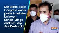 SSR death case: Congress wants probe in relation between Sandip Ssingh and BJP: Anil Deshmukh