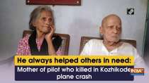 He always helped others in need: Mother of pilot who killed in Kozhikode plane crash