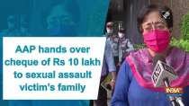 AAP hands over cheque of Rs 10 lakh to sexual assault victim