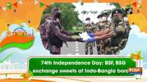 74th Independence Day: BSF, BSG exchange sweets at Indo-Bangla border