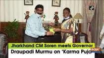 Jharkhand CM Soren meets Governor Draupadi Murmu on