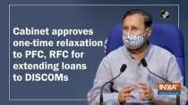 Cabinet approves one-time relaxation to PFC, RFC for extending loans to DISCOMs