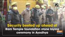 Security beefed up ahead of Ram Temple foundation stone laying ceremony in Ayodhya