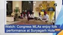 Watch: Congress MLAs enjoy folk performance at Suryagarh Hotel