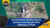 Government apathy leaves tourism and sports infra tottering in PoK