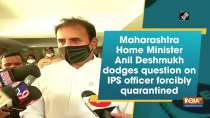 Maharashtra Home Minister Anil Deshmukh dodges question on IPS officer forcibly quarantined