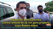 Rajasthan political crisis: Centre should let us run govt properly, says Robert Vadra