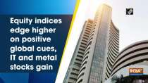 Equity indices edge higher on positive global cues, IT and metal stocks gain