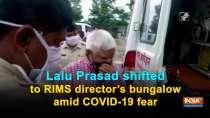 Lalu Prasad shifted to RIMS director