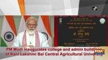 PM Modi inaugurates college and admin buildings of Rani Lakshmi Bai Central Agricultural University