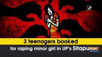 3 teenagers booked for raping minor girl in UP
