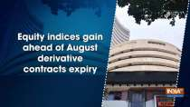 Equity indices gain ahead of August derivative contracts expiry