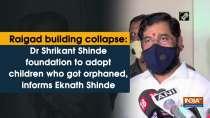 Raigad building collapse: Dr Shrikant Shinde foundation to adopt children who got orphaned, informs Eknath Shinde