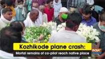 Kozhikode plane crash: Mortal remains of co-pilot reach native place