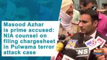 Masood Azhar is prime accused: NIA counsel on filing chargesheet in Pulwama terror attack case
