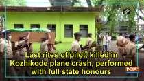 Last rites of pilot, killed in Kozhikode plane crash, performed with full state honours