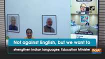 Not against English, but we want to strengthen Indian languages: Education Minister