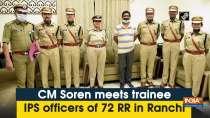 CM Soren meets trainee IPS officers of 72 RR in Ranchi