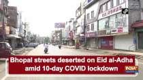 Bhopal streets deserted on Eid al-Adha amid 10-day COVID lockdown