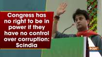 Congress has no right to be in power if they have no control over corruption: Scindia