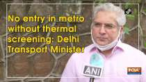 No entry in metro without thermal screening: Delhi Transport Minister