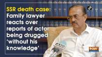 SSR death case: Family lawyer reacts over reports of actor being drugged