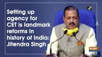 Setting up agency for CET is landmark reforms in history of India: Jitendra Singh