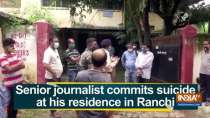 Senior journalist commits suicide at his residence in Ranchi