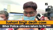 Sushant Singh death case: Bihar Police officers return to Patna