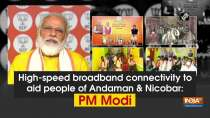 High-speed broadband connectivity to aid people of Andaman and Nicobar: PM Modi
