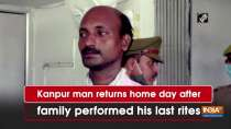 Kanpur man returns home day after family performed his last rites