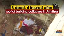 3 dead, 4 injured after roof of building collapses in Amritsar