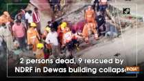 2 persons dead, 9 rescued by NDRF in Dewas building collapse
